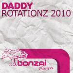 DADDY – ROTATIONZ 2010 (BONZAI FIESTA)