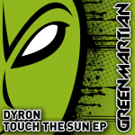 DYRON – TOUCH THE SUN EP (GREEN MARTIAN)