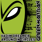 VADIM DREAMER – AROUND IN CIRCLES (GREEN MARTIAN)