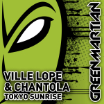 VILLE LOPE & CHANTOLA – TOKYO SUNRISE (GREEN MARTIAN)