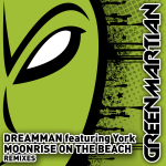 DREAMMAN featuring YORK – MOONRISE ON THE BEACH (REMIXES) (GREEN MARTIAN)
