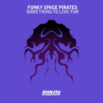 FUNKY SPACE PIRATES – SOMETHING TO LIVE FOR (BONZAI PROGRESSIVE)