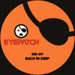 GR-OY – BACK IN DEEP (EYEPATCH RECORDINGS)