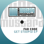 FAB CODE – GET STOOPID EP (MINT & MUSTARD RECORDINGS)