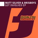MATT SILVER & BRISBOYS – GOT INVOLVED EP (BONZAI BASIKS)