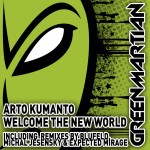 ARTO KUMANTO – WELCOME THE NEW WORLD (GREEN MARTIAN)