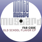 FAB CODE – OLD SCHOOL FLAVOR EP (MINT & MUSTARD RECORDINGS)