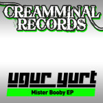 UGUR YURT – MR BOOBY EP (CREAMMINAL RECORDS)