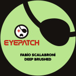 FABIO SCALABRONI – DEEP BRUSHED (EYEPATCH RECORDINGS)