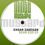 EHSAN ZADEGAN – DEAR EGO EP (MINT & MUSTARD RECORDINGS)