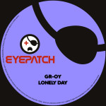 GR-OY – LONELY DAY EP (EYEPATCH RECORDINGS)