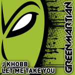 J. KHOBB – LET ME TAKE YOU (GREEN MARTIAN)