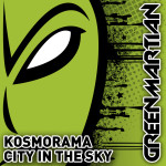 KOSMORAMA – CITY IN THE SKY (GREEN MARTIAN)