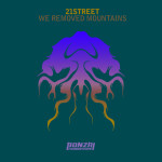 21STREET – WE REMOVED MOUNTAINS (BONZAI PROGRESSIVE)