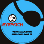 FABIO SCALABRONI – ANALOG FLAVOR EP (EYEPATCH RECORDINGS)