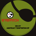GR-OY – ABSTRACT TEMPTATION EP (EYEPATCH RECORDINGS)