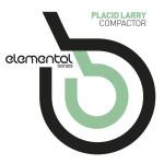 PLACID LARRY – COMPACTOR (BONZAI ELEMENTAL)