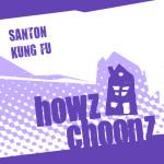 SANTON – KUNG FU (HOWZ CHOONZ)