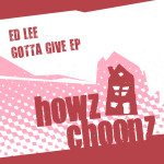 ED LEE – GOTTA GIVE EP (HOWZ CHOONZ)
