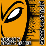 GEORGE V – BEAUTY OF LIFE (GREEN MARTIAN)