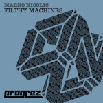 MARKO NIKOLIC – FILTHY MACHINES (PROGREZ)