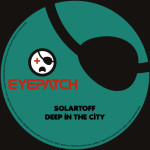 SOLARTOFF – DEEP IN THE CITY (EYEPATCH RECORDINGS)