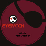 GR-OY – RED LIGHT EP (EYEPATCH RECORDINGS)