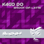 KAGO DO – SCHOCK OR LATTE (MUSASHI)
