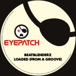 BEATBLENDERZ – LOADED FROM A GROOVE  (EYEPATCH RECORDINGS)