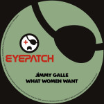 JIMMY GALLE – WHAT WOMEN WANT (EYEPATCH RECORDINGS)