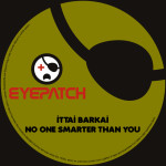 ITTAI BARKAI – NO ONE SMARTER THAN YOU (EYEPATCH RECORDINGS)
