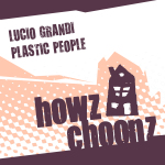 LUCIO GRANDI – PLASTIC PEOPLE (HOWZ CHOONZ)