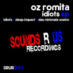 OZ ROMITA – IDIOTS EP (SOUNDS R US RECORDINGS)