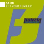 SA.DU – LET YOUR FUNK EP (BONZAI BASIKS)
