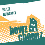 ED LEE – HUMANITY (HOWZ CHOONZ)