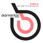 EDDIE M – MY TRIP TO THE SKY EP (BONZAI ELEMENTAL)