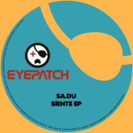 SA.DU – SIENTE EP (EYEPATCH RECORDINGS)