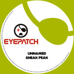 UNNAMED – SNEAK PEAK (EYEPATCH RECORDINGS)