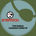 ITTAI BARKAI – CANADIAN FOREST EP (EYEPATCH RECORDINGS)