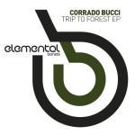 CORRADO BUCCI – TRIP TO FOREST EP (BONZAI ELEMENTAL)