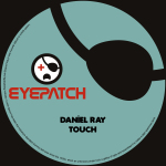 DANIEL RAY – TOUCH (EYEPATCH RECORDINGS)