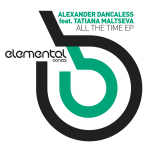 ALEXANDER DANCALESS FEAT. TATIANA MALTSEVA – ALL THE TIME EP (BONZAI ELEMENTAL)