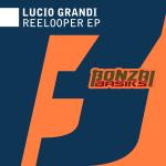LUCIO GRANDI – REELOOPER EP (BONZAI BASIKS)