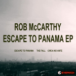 ROB MCCARTHY – ESCAPE TO PANAMA EP (EYEPATCH RECORDINGS)