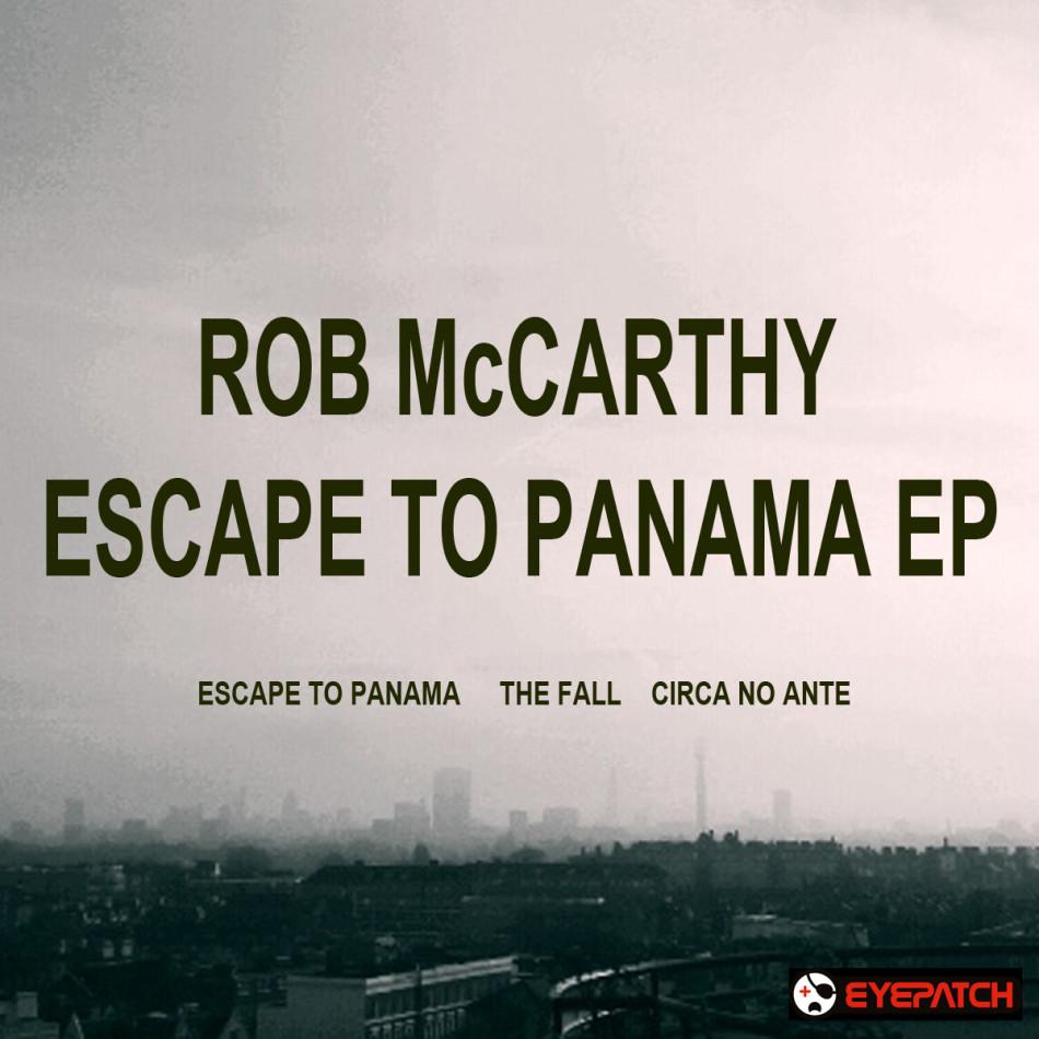 RobMcCarthyEscapeToPanamaEPEypatchRecordings
