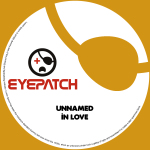 UNNAMED – IN LOVE (EYEPATCH RECORDINGS)