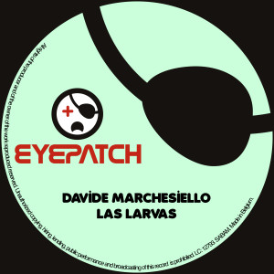 DavideMarchesielloLasLarvasEyepatchRecordings