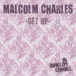 MALCOLM CHARLES – GET UP (HOWZ CHOONZ)