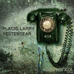 PLACID LARRY – YESTERYEAR (BONZAI ELEMENTAL)