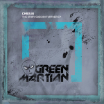 CHRIS M – THE STORY GOES FURTHER EP (GREEN MARTIAN)